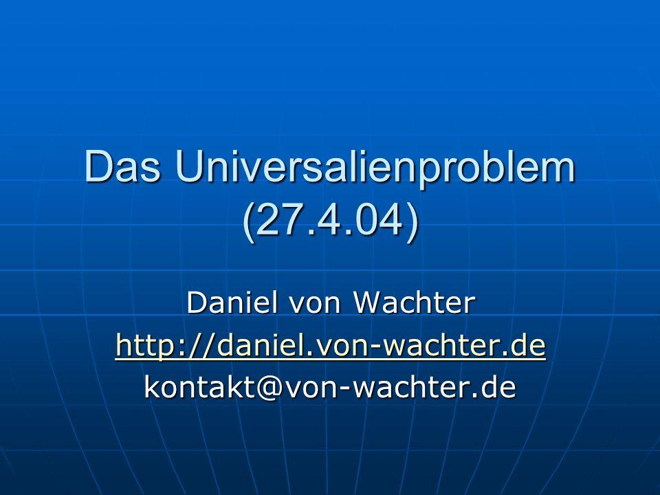 Das Universalienproblem (27.4.04) Daniel von Wachter http://daniel.von-wachter.de kontakt@von-wachter.de