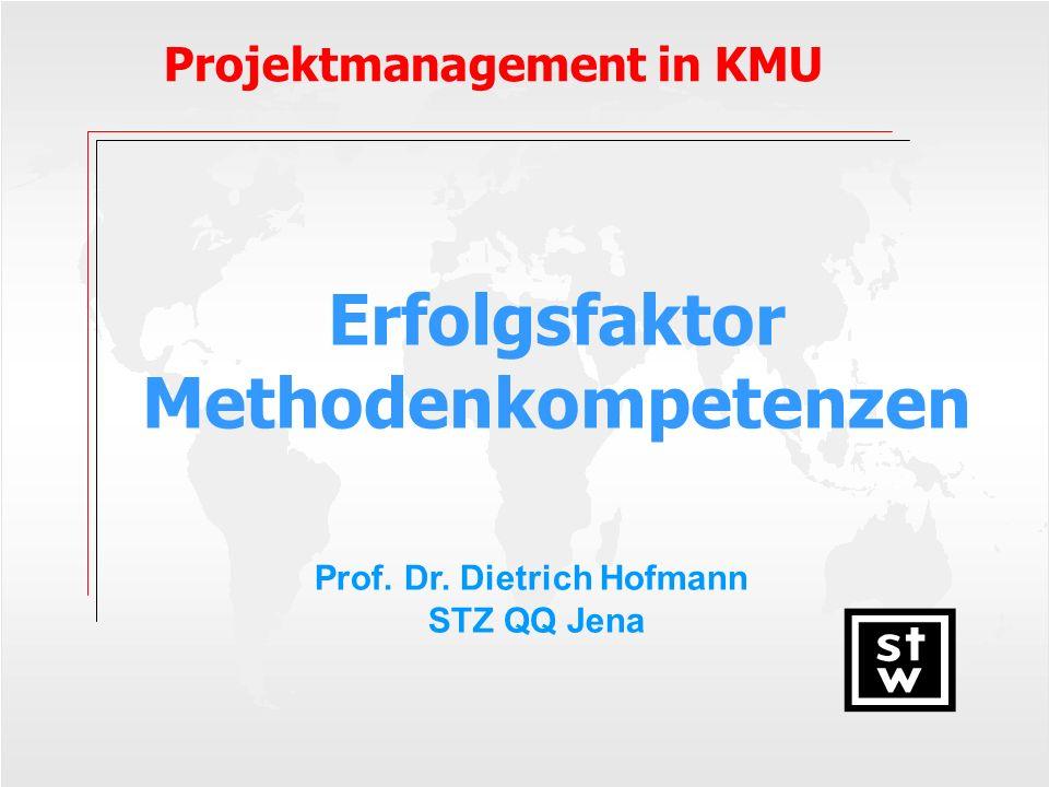 Erfolgsfaktor Methodenkompetenzen Projektmanagement in KMU Prof. Dr. Dietrich Hofmann STZ QQ Jena