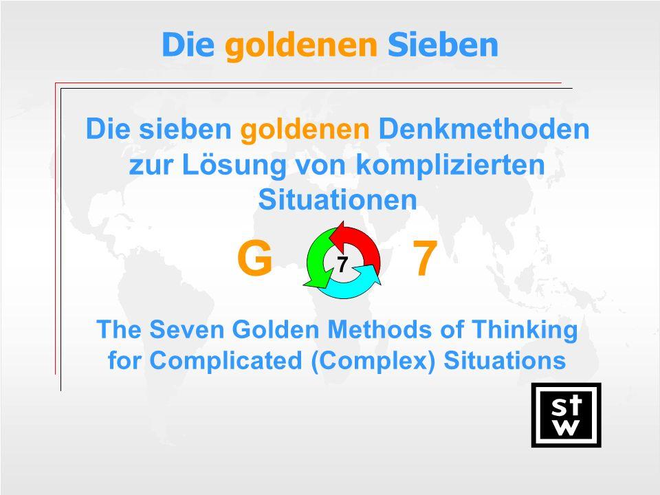 Die goldenen Sieben Die sieben goldenen Denkmethoden zur Lösung von komplizierten Situationen G 7 The Seven Golden Methods of Thinking for Complicated