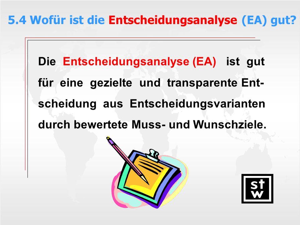 Die Entscheidungsanalyse (EA) ist gut für eine gezielte und transparente Ent- scheidung aus Entscheidungsvarianten durch bewertete Muss- und Wunschzie