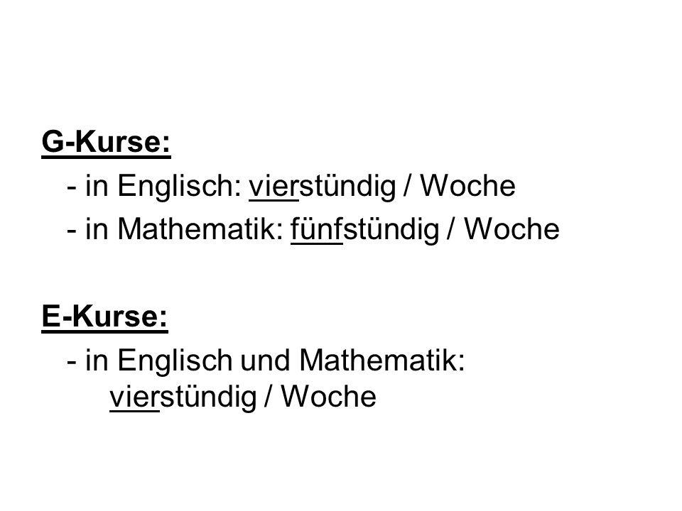 G-Kurse: - in Englisch: vierstündig / Woche - in Mathematik: fünfstündig / Woche E-Kurse: - in Englisch und Mathematik: vierstündig / Woche