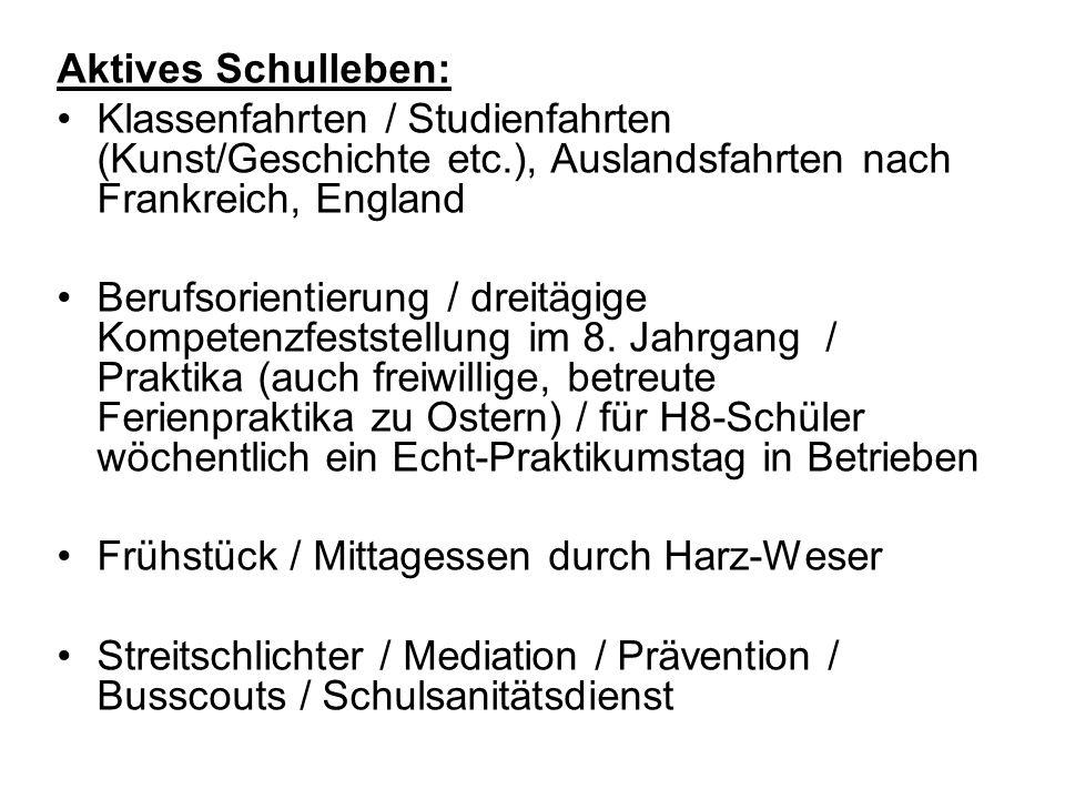 Aktives Schulleben: Klassenfahrten / Studienfahrten (Kunst/Geschichte etc.), Auslandsfahrten nach Frankreich, England Berufsorientierung / dreitägige