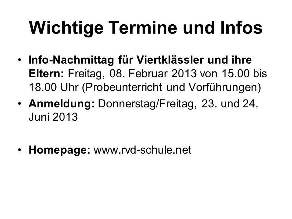 Wichtige Termine und Infos Info-Nachmittag für Viertklässler und ihre Eltern: Freitag, 08. Februar 2013 von 15.00 bis 18.00 Uhr (Probeunterricht und V