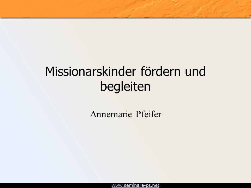 www.seminare-ps.net Missionarskinder fördern und begleiten Annemarie Pfeifer
