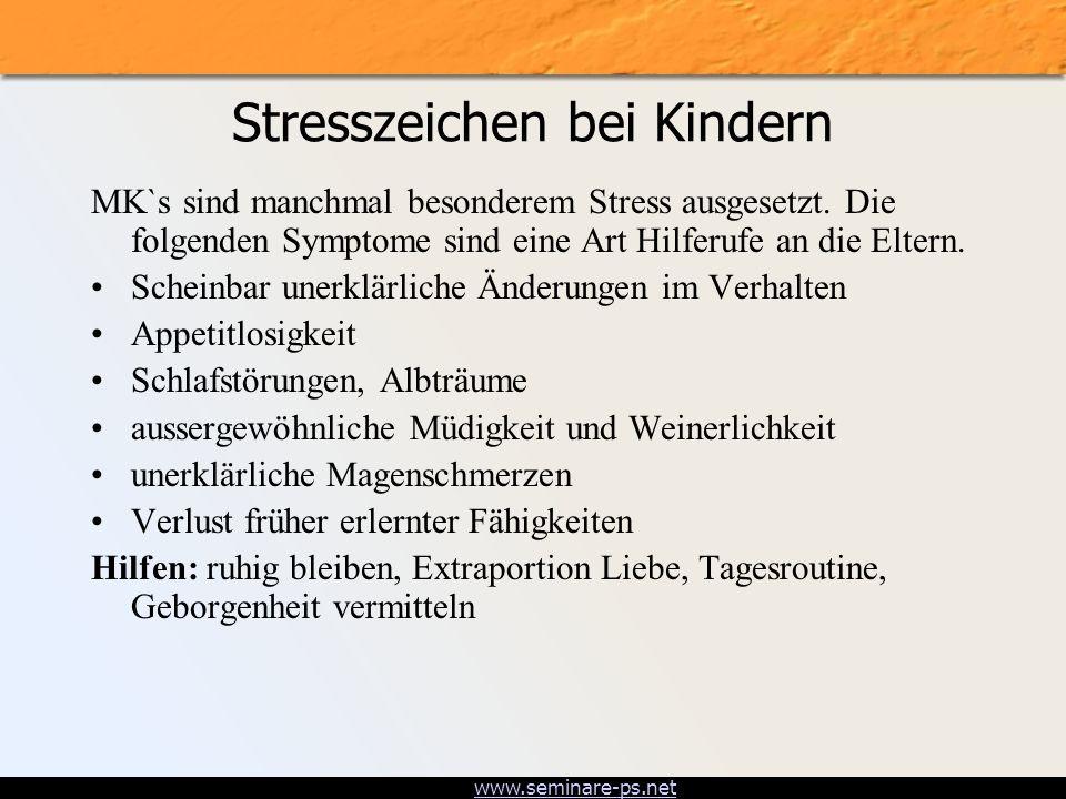 www.seminare-ps.net Stresszeichen bei Kindern MK`s sind manchmal besonderem Stress ausgesetzt. Die folgenden Symptome sind eine Art Hilferufe an die E