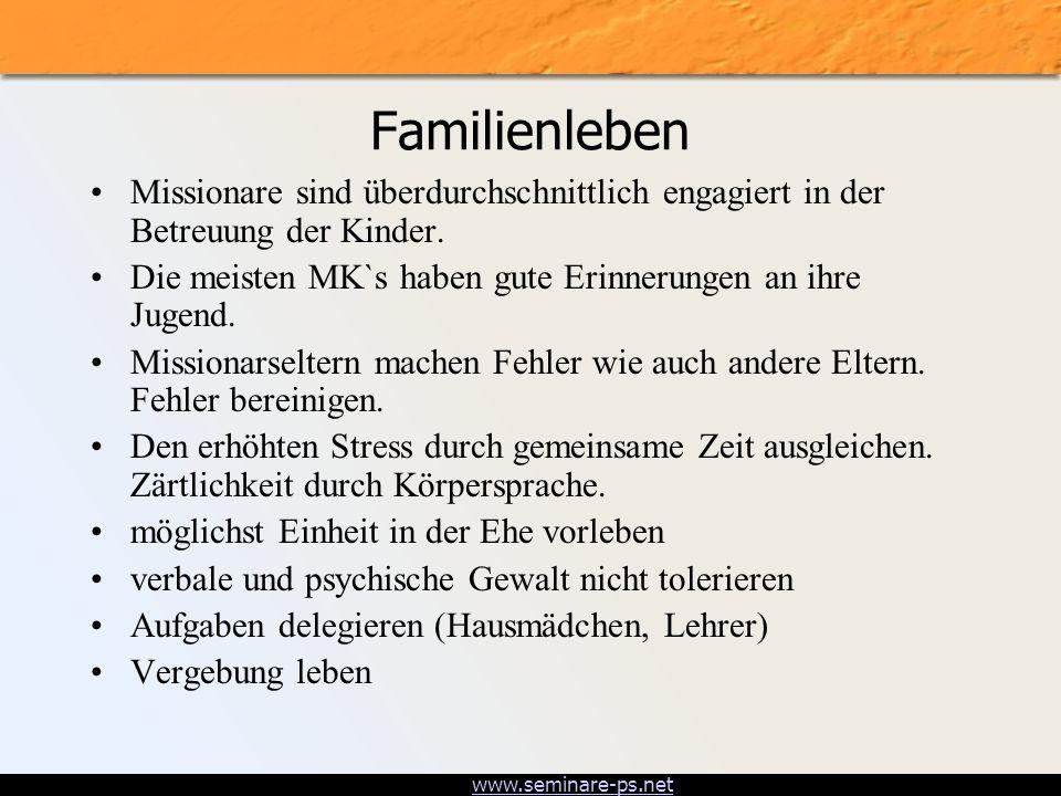 www.seminare-ps.net Familienleben Missionare sind überdurchschnittlich engagiert in der Betreuung der Kinder. Die meisten MK`s haben gute Erinnerungen