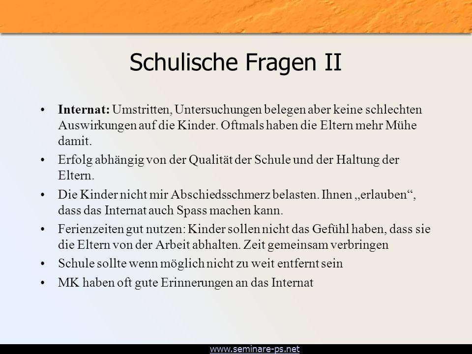 www.seminare-ps.net Schulische Fragen II Internat: Umstritten, Untersuchungen belegen aber keine schlechten Auswirkungen auf die Kinder. Oftmals haben