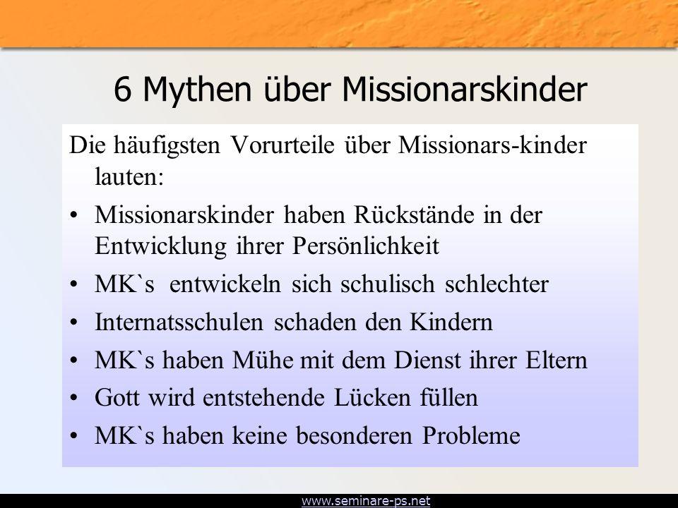 www.seminare-ps.net 6 Mythen über Missionarskinder Die häufigsten Vorurteile über Missionars-kinder lauten: Missionarskinder haben Rückstände in der E