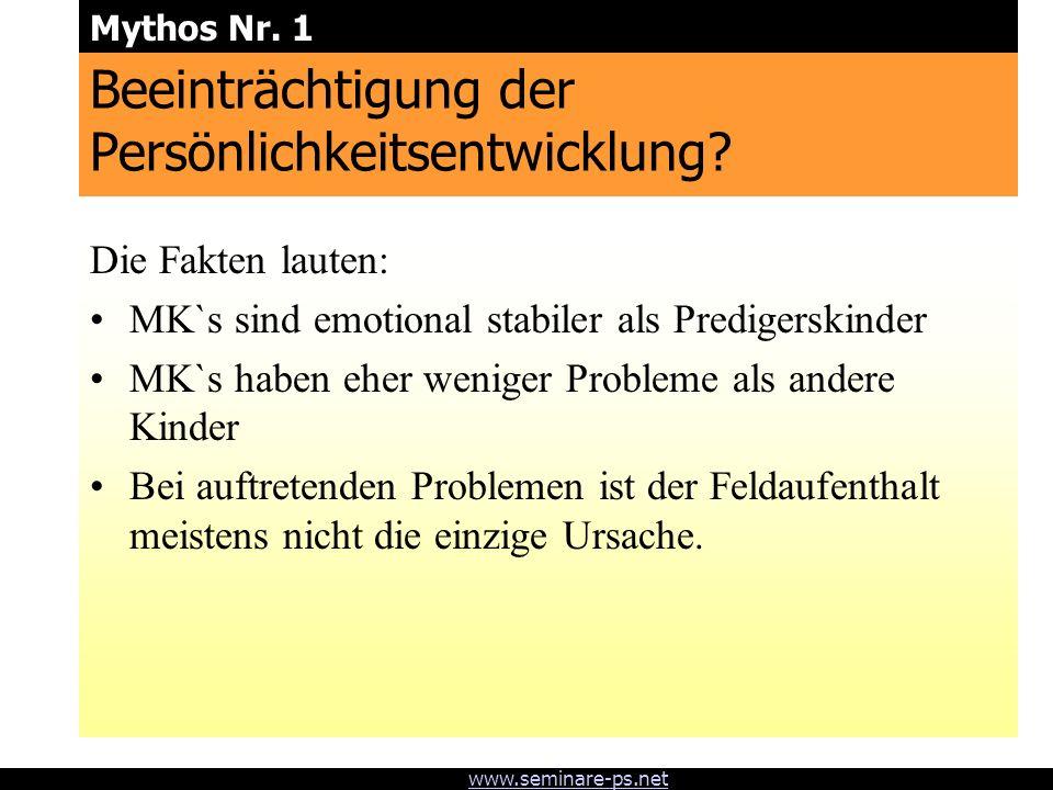 www.seminare-ps.net Beeinträchtigung der Persönlichkeitsentwicklung? Die Fakten lauten: MK`s sind emotional stabiler als Predigerskinder MK`s haben eh