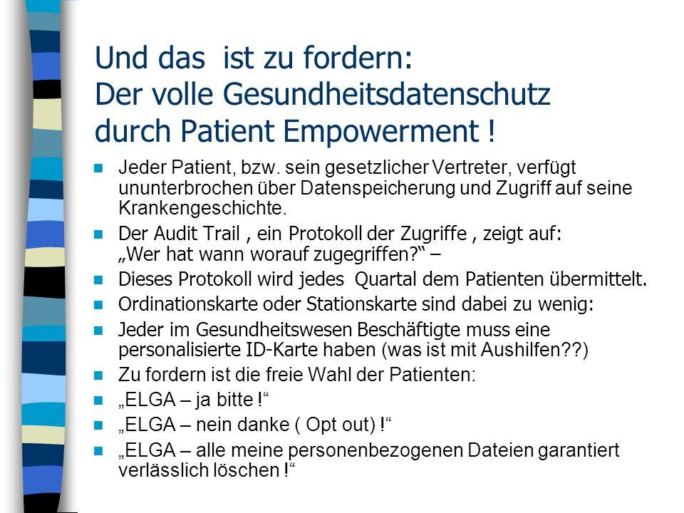 Und das ist zu fordern: Der volle Gesundheitsdatenschutz durch Patient Empowerment ! Jeder Patient, bzw. sein gesetzlicher Vertreter, verfügt ununterb