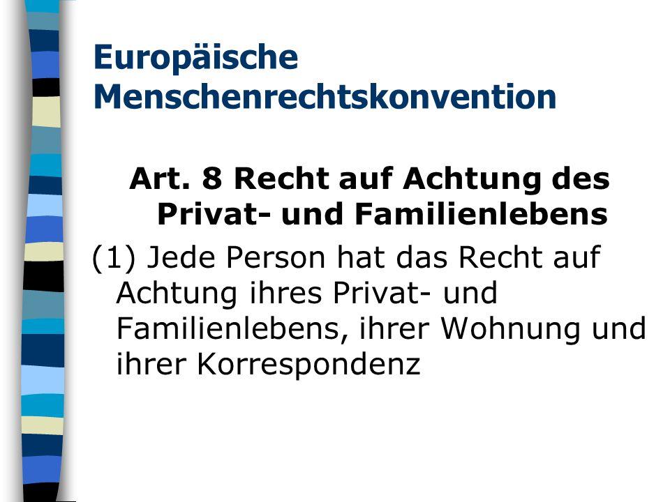 Europäische Menschenrechtskonvention Art. 8 Recht auf Achtung des Privat- und Familienlebens (1) Jede Person hat das Recht auf Achtung ihres Privat- u