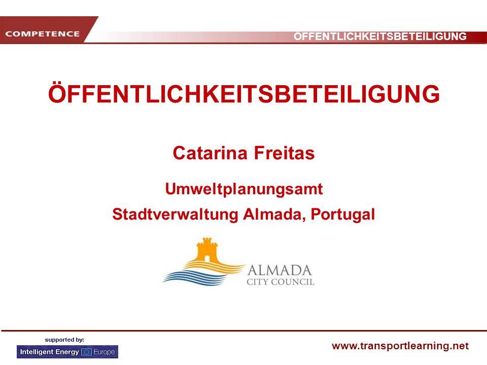 ÖFFENTLICHKEITSBETEILIGUNG www.transportlearning.net ÖFFENTLICHKEITSBETEILIGUNG Catarina Freitas Umweltplanungsamt Stadtverwaltung Almada, Portugal