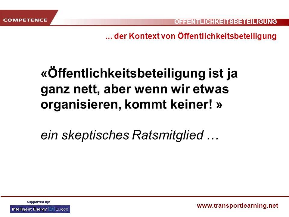 ÖFFENTLICHKEITSBETEILIGUNG www.transportlearning.net «Öffentlichkeitsbeteiligung ist ja ganz nett, aber wenn wir etwas organisieren, kommt keiner! » e