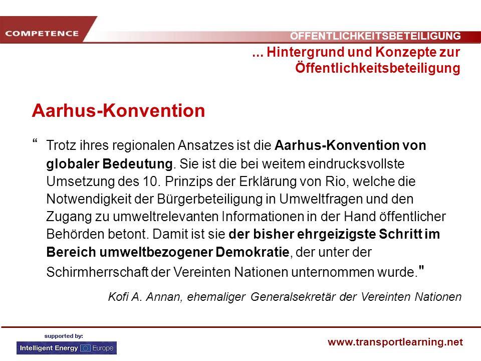 ÖFFENTLICHKEITSBETEILIGUNG www.transportlearning.net Aarhus-Konvention... Hintergrund und Konzepte zur Öffentlichkeitsbeteiligung Trotz ihres regional
