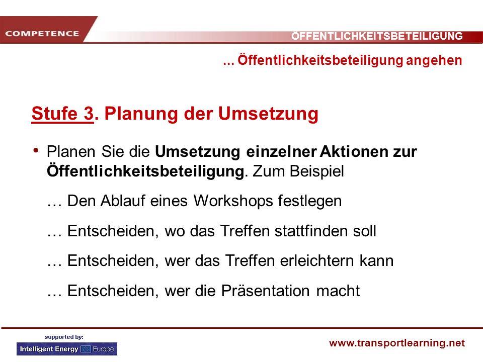 ÖFFENTLICHKEITSBETEILIGUNG www.transportlearning.net... Öffentlichkeitsbeteiligung angehen Stufe 3. Planung der Umsetzung Planen Sie die Umsetzung ein