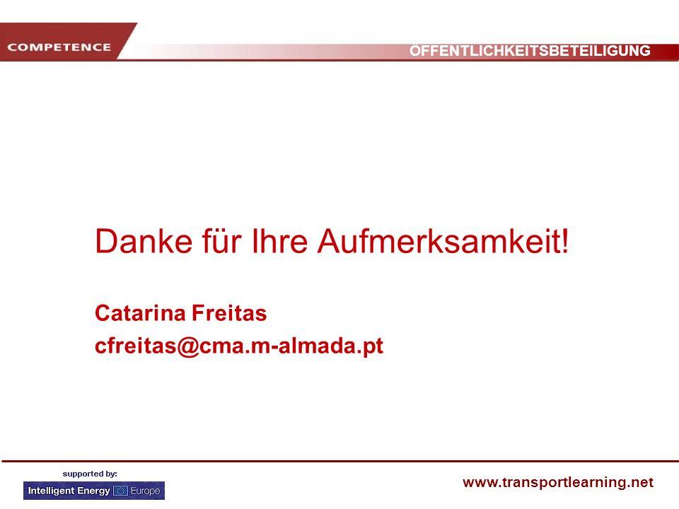ÖFFENTLICHKEITSBETEILIGUNG www.transportlearning.net Danke für Ihre Aufmerksamkeit! Catarina Freitas cfreitas@cma.m-almada.pt