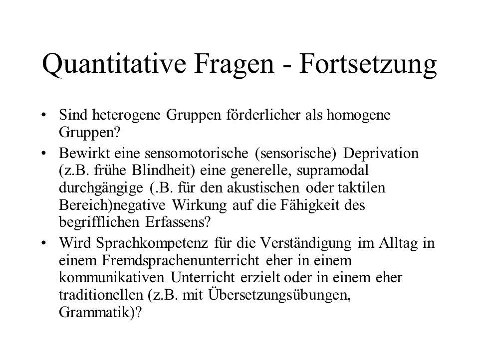 Quantitative Fragen - Fortsetzung Sind heterogene Gruppen förderlicher als homogene Gruppen? Bewirkt eine sensomotorische (sensorische) Deprivation (z