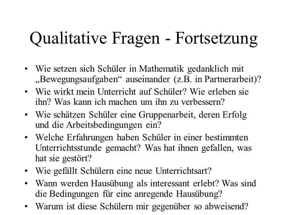 Qualitative Fragen - Fortsetzung Wie setzen sich Schüler in Mathematik gedanklich mit Bewegungsaufgaben auseinander (z.B. in Partnerarbeit)? Wie wirkt
