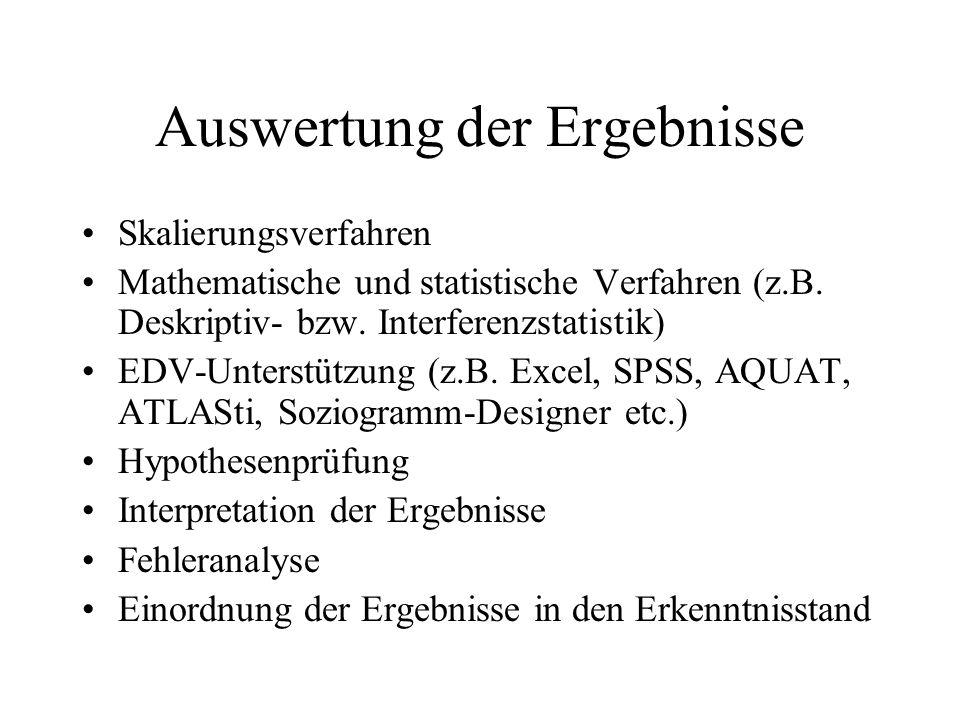 Auswertung der Ergebnisse Skalierungsverfahren Mathematische und statistische Verfahren (z.B. Deskriptiv- bzw. Interferenzstatistik) EDV-Unterstützung