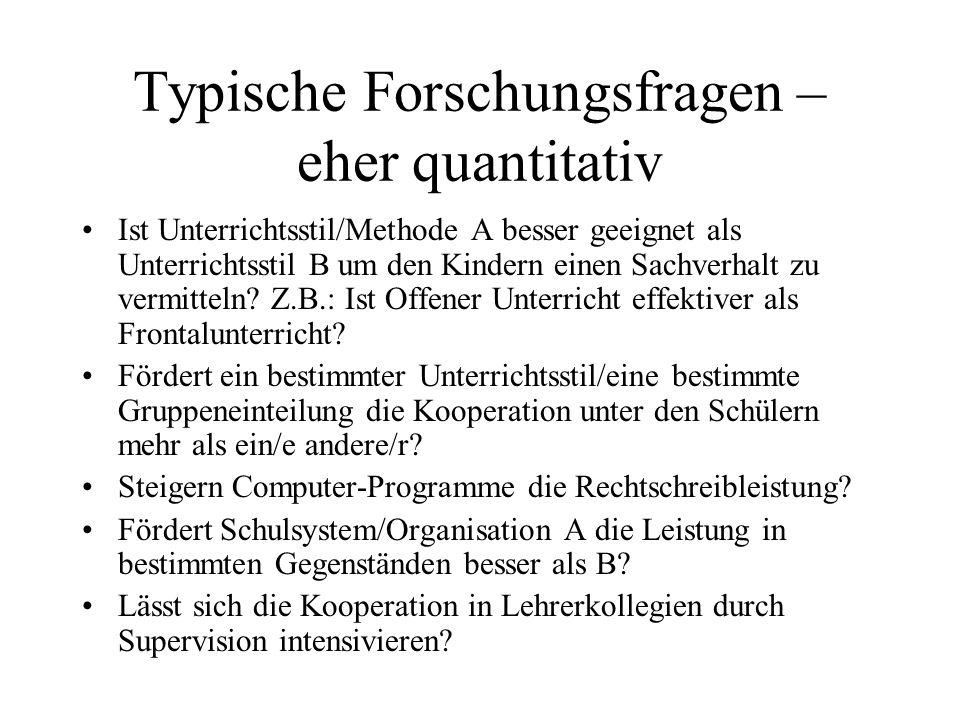 Typische Forschungsfragen – eher quantitativ Ist Unterrichtsstil/Methode A besser geeignet als Unterrichtsstil B um den Kindern einen Sachverhalt zu v
