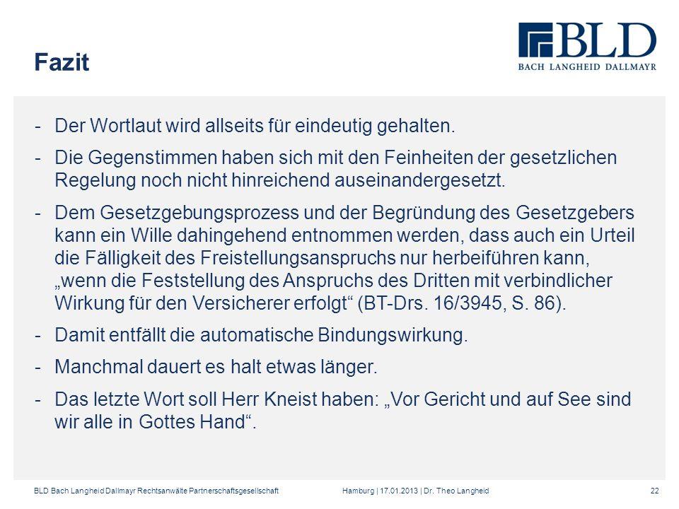BLD Bach Langheid Dallmayr Rechtsanwälte Partnerschaftsgesellschaft Hamburg | 17.01.2013 | Dr. Theo Langheid22 Fazit -Der Wortlaut wird allseits für e