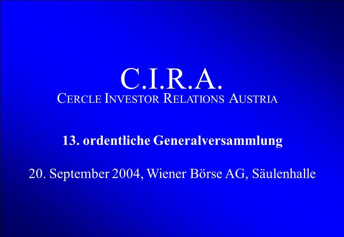 13.ordentliche Generalversammlung 20..9. 2004 Wiener Börse AG, Säulenhalle 21 C.I.R.A.
