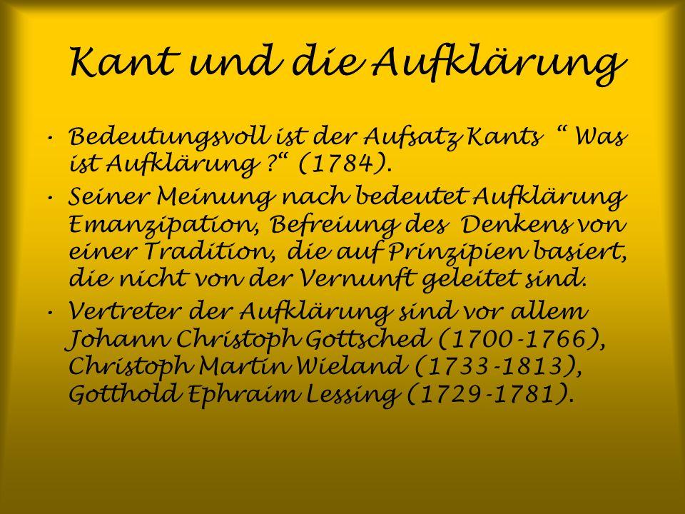 Kant und die Aufklärung Bedeutungsvoll ist der Aufsatz Kants Was ist Aufklärung ? (1784). Seiner Meinung nach bedeutet Aufklärung Emanzipation, Befrei
