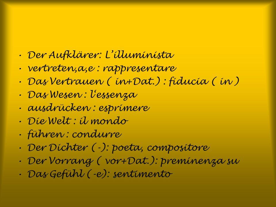 Der Aufklärer: Lilluminista vertreten,a,e : rappresentare Das Vertrauen ( in+Dat.) : fiducia ( in ) Das Wesen : lessenza ausdrücken : esprimere Die We