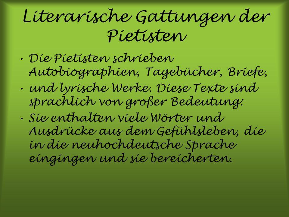 Literarische Gattungen der Pietisten Die Pietisten schrieben Autobiographien, Tagebücher, Briefe, und lyrische Werke. Diese Texte sind sprachlich von
