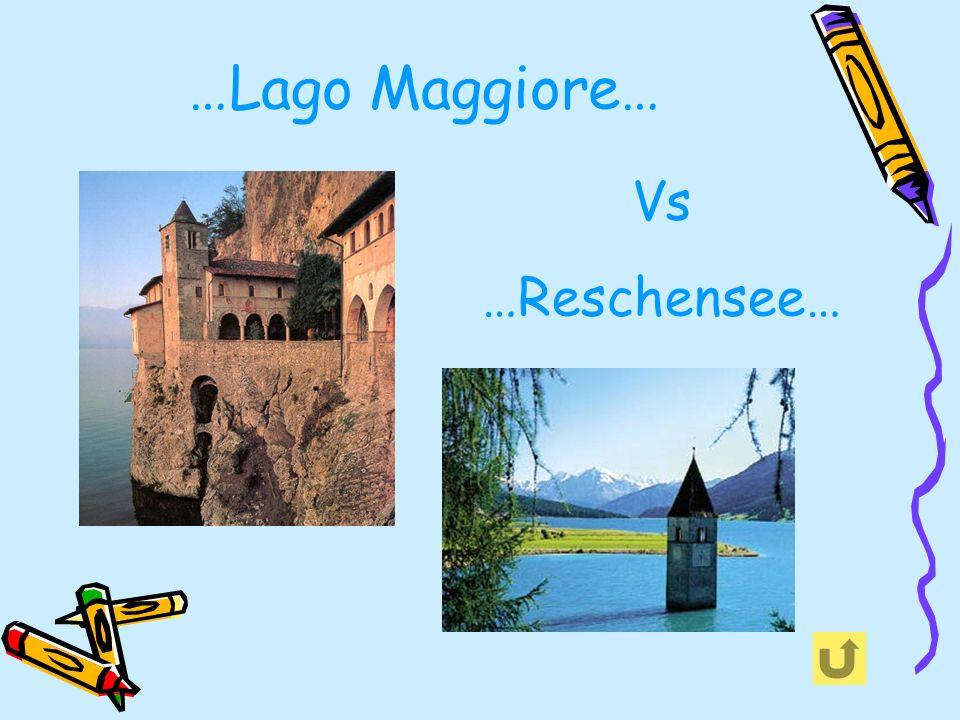 …Lago Maggiore… Vs …Reschensee…