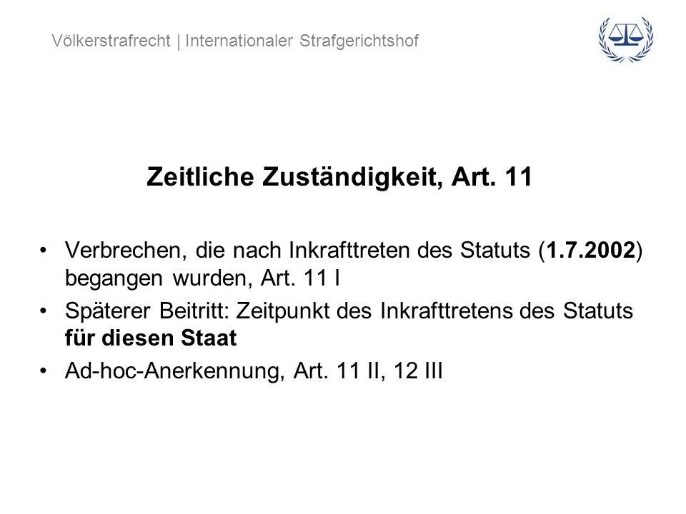 Völkerstrafrecht | Internationaler Strafgerichtshof Zeitliche Zuständigkeit, Art. 11 Verbrechen, die nach Inkrafttreten des Statuts (1.7.2002) begange