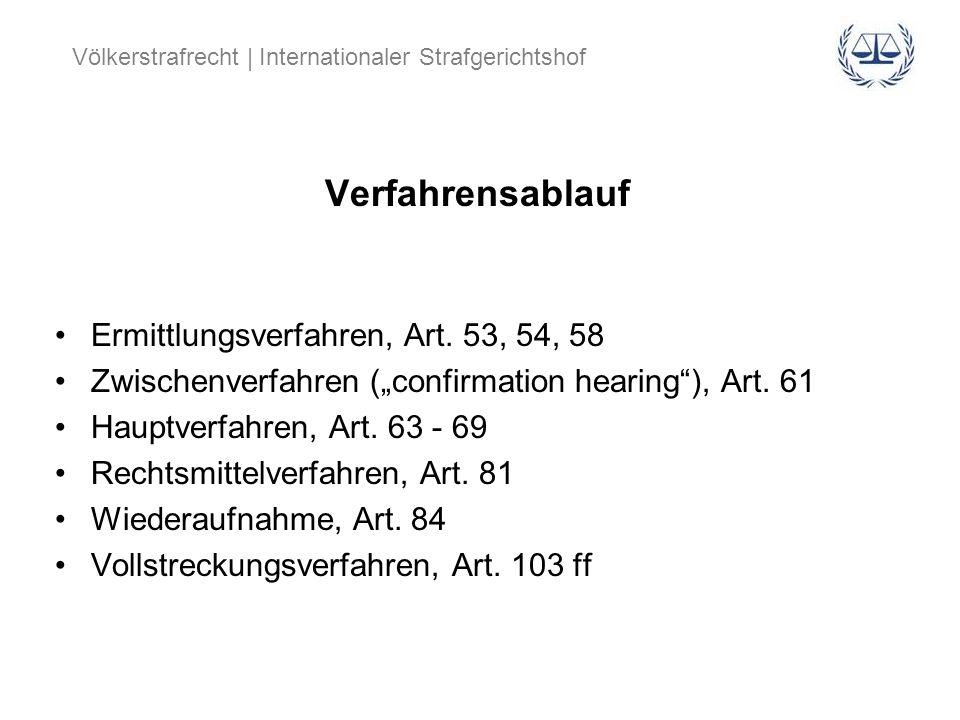 Völkerstrafrecht | Internationaler Strafgerichtshof Verfahrensablauf Ermittlungsverfahren, Art. 53, 54, 58 Zwischenverfahren (confirmation hearing), A