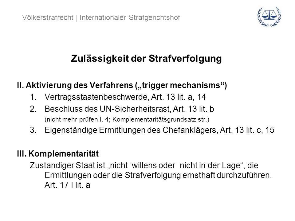 Völkerstrafrecht | Internationaler Strafgerichtshof Zulässigkeit der Strafverfolgung II. Aktivierung des Verfahrens (trigger mechanisms) 1.Vertragssta