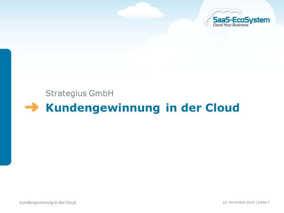 22. November 2010 | Seite 7 Kundengewinnung in der Cloud Strategius GmbH