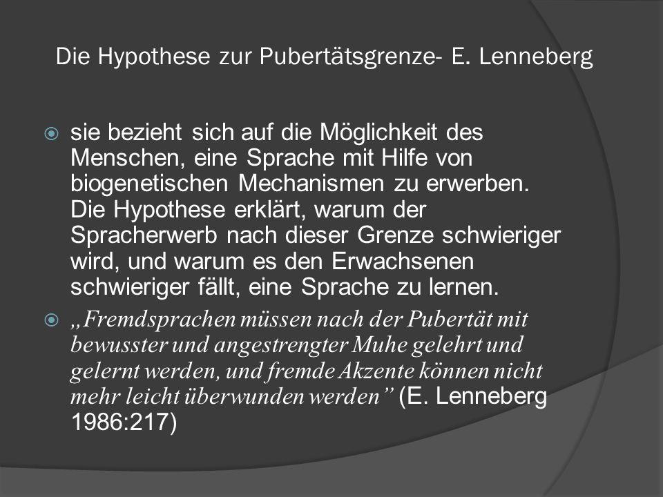 Die Hypothese zur Pubertätsgrenze- E. Lenneberg sie bezieht sich auf die Möglichkeit des Menschen, eine Sprache mit Hilfe von biogenetischen Mechanism