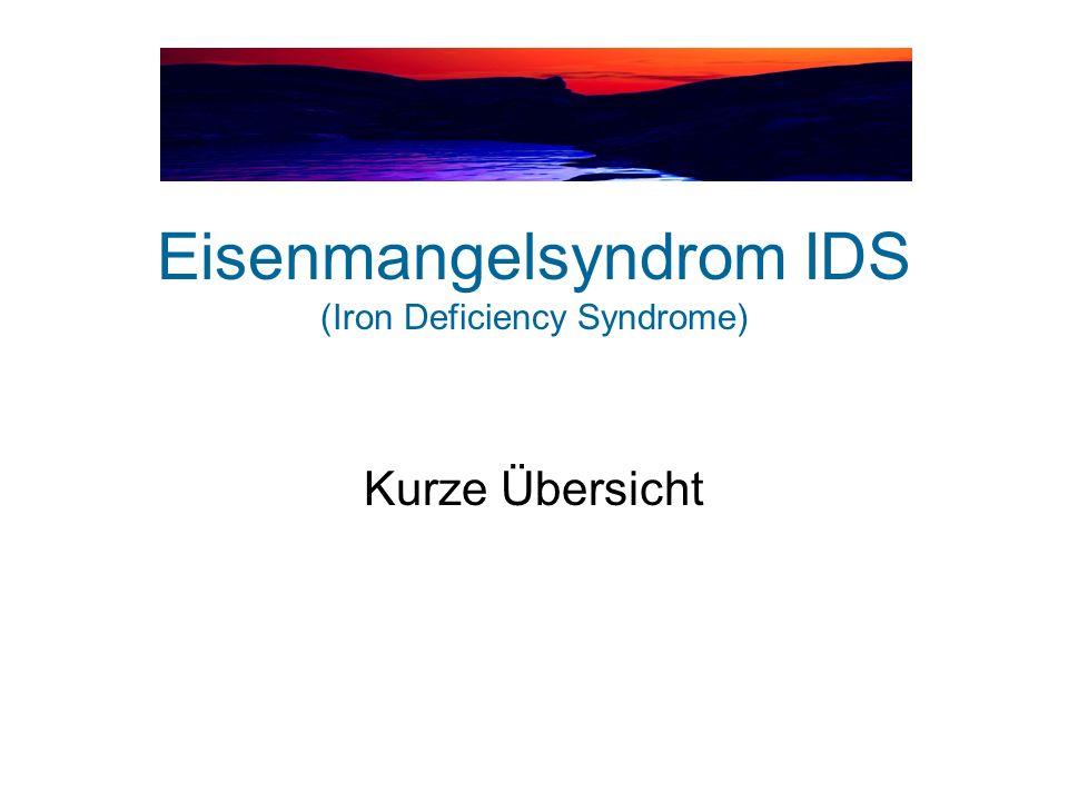 Eisenmangelsyndrom IDS (Iron Deficiency Syndrome) Kurze Übersicht
