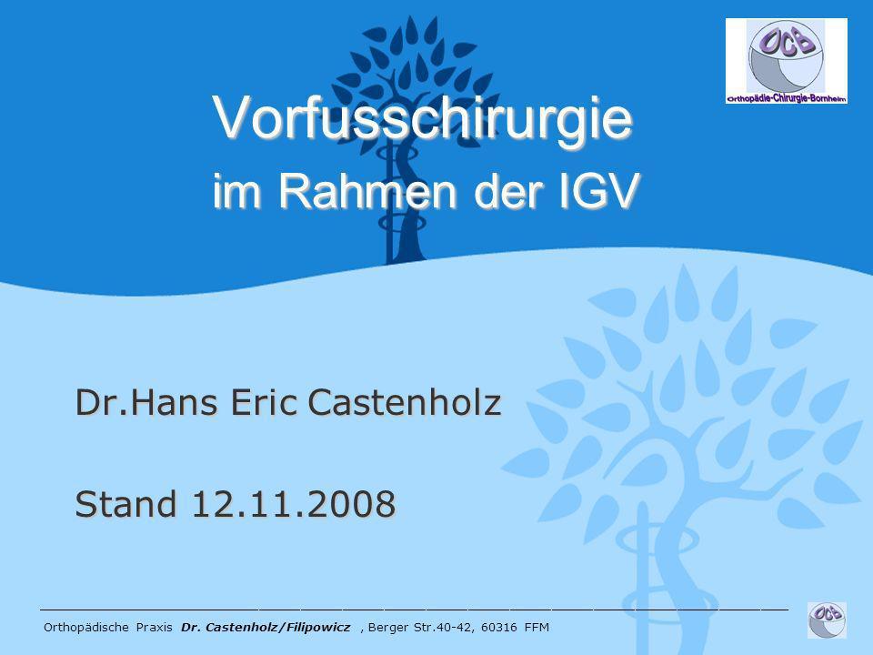 Vorfusschirurgie im Rahmen der IGV Vorfusschirurgie im Rahmen der IGV Dr.Hans Eric Castenholz Stand 12.11.2008 _______________________________________