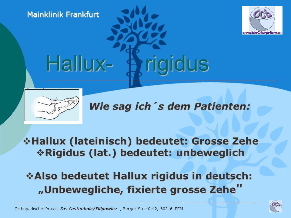 Hallux- rigidus Hallux- rigidus ______________________________________________________ Orthopädische Praxis Dr. Castenholz/Filipowicz, Berger Str.40-4