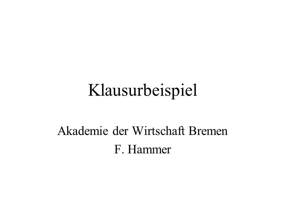 Klausurbeispiel Akademie der Wirtschaft Bremen F. Hammer