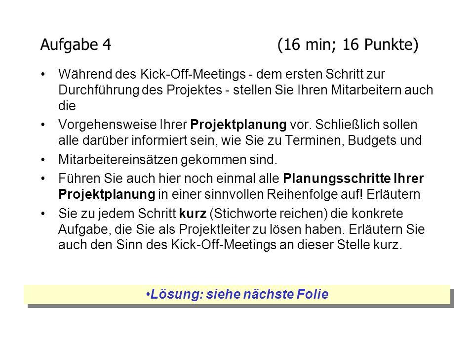 Aufgabe 4(16 min; 16 Punkte) Während des Kick-Off-Meetings - dem ersten Schritt zur Durchführung des Projektes - stellen Sie Ihren Mitarbeitern auch d
