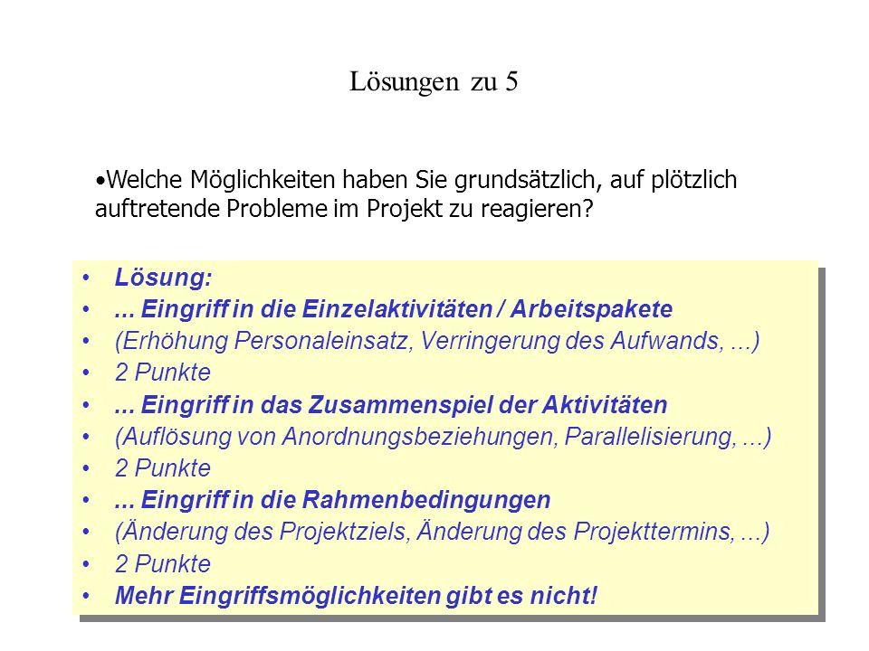 Lösungen zu 5 Lösung:... Eingriff in die Einzelaktivitäten / Arbeitspakete (Erhöhung Personaleinsatz, Verringerung des Aufwands,...) 2 Punkte... Eingr