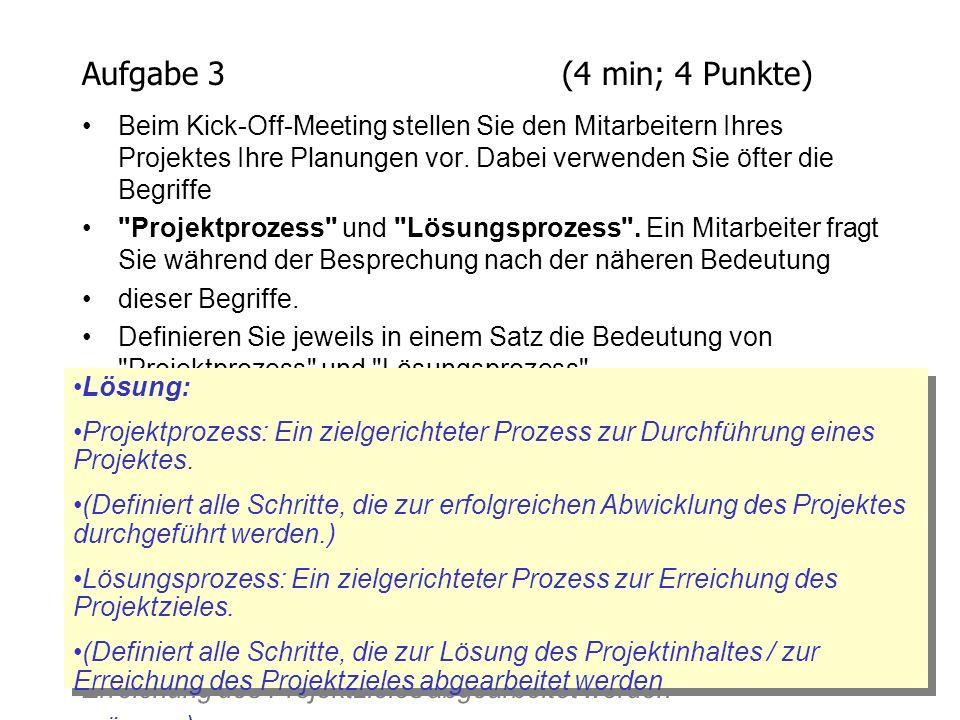 Aufgabe 4(16 min; 16 Punkte) Während des Kick-Off-Meetings - dem ersten Schritt zur Durchführung des Projektes - stellen Sie Ihren Mitarbeitern auch die Vorgehensweise Ihrer Projektplanung vor.
