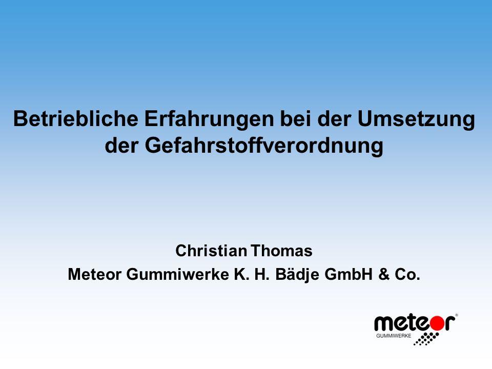 Betriebliche Erfahrungen bei der Umsetzung der Gefahrstoffverordnung Christian Thomas Meteor Gummiwerke K. H. Bädje GmbH & Co.