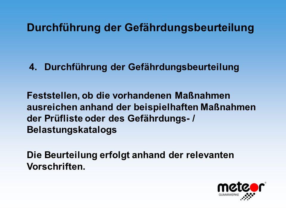 4.Durchführung der Gefährdungsbeurteilung Die Beurteilung erfolgt anhand der relevanten Vorschriften. Feststellen, ob die vorhandenen Maßnahmen ausrei