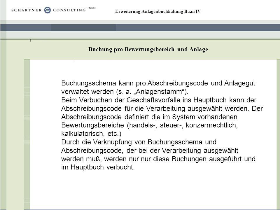 Erweiterung Anlagenbuchhaltung Baan IV Buchung pro Bewertungsbereich und Anlage Buchungsschema kann pro Abschreibungscode und Anlagegut verwaltet werd