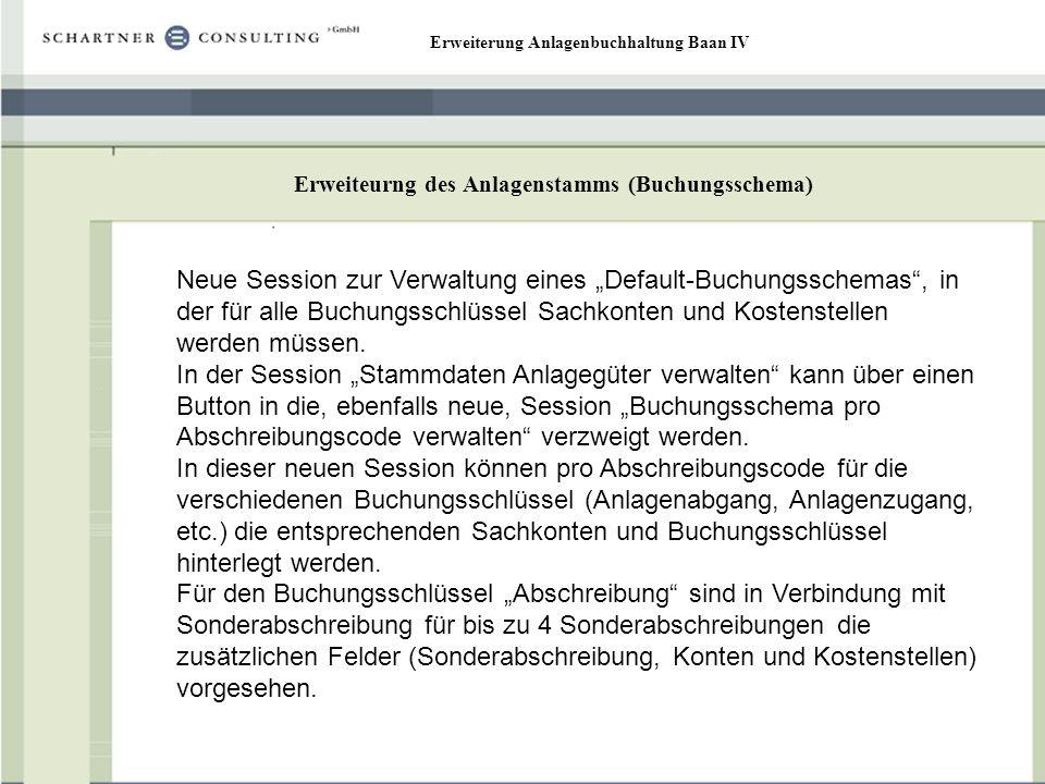 Erweiterung Anlagenbuchhaltung Baan IV Erweiteurng des Anlagenstamms (Buchungsschema) Neue Session zur Verwaltung eines Default-Buchungsschemas, in de