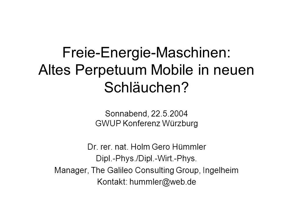 Agenda Das thermodynamische Konzept der freien Energie Die Theorie der Freie-Energie-Maschinen Elektrostatische Freie-Energie- Maschinen Elektrochemische Freie-Energie- Maschinen Mechanische Freie-Energie-Maschinen – die Würth AG Freie-Energie-Maschinen und klassische Perpetua Mobile