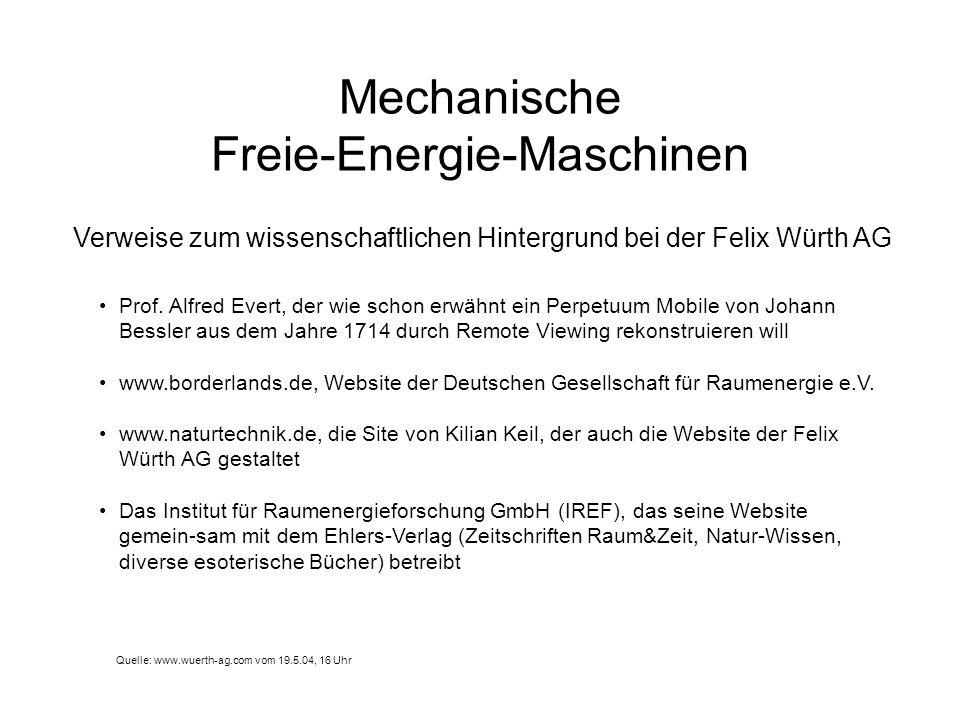 Mechanische Freie-Energie-Maschinen Verweise zum wissenschaftlichen Hintergrund bei der Felix Würth AG Quelle: www.wuerth-ag.com vom 19.5.04, 16 Uhr P