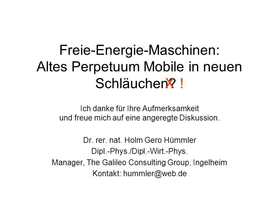 Freie-Energie-Maschinen: Altes Perpetuum Mobile in neuen Schläuchen? ! Ich danke für Ihre Aufmerksamkeit und freue mich auf eine angeregte Diskussion.
