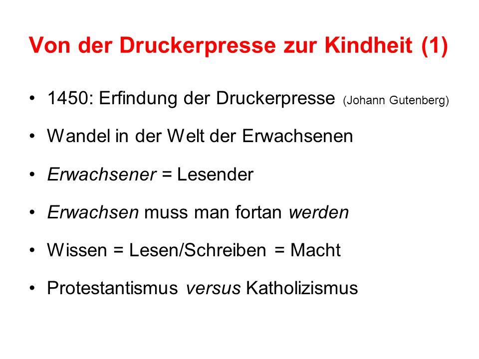 Von der Druckerpresse zur Kindheit (1) 1450: Erfindung der Druckerpresse (Johann Gutenberg) Wandel in der Welt der Erwachsenen Erwachsener = Lesender